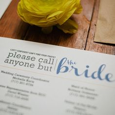Lost? Confused? Cant find your pants? Dont even think about calling the bride! Create an insert for your guests so they have contact numbers for those helping with the wedding instead of stressing the bride