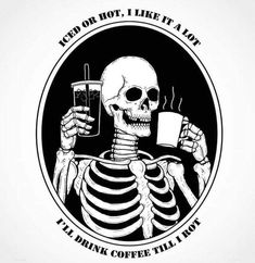 black and white, Skeleton, Coffee Coffee Humor, Coffee Quotes, Coffee Slogans, Coffee Tattoos, Skeleton Art, Photocollage, I Love Coffee, Coffee Coffee, Coffee Talk