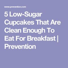 5 Low-Sugar Cupcakes That Are Clean Enough To Eat For Breakfast | Prevention