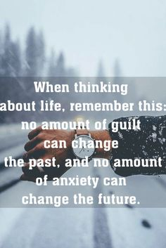 When thinking about life, remember this: no amount of guilt can change the past, and no amount of anxiety can change the future. #quote @quotlr