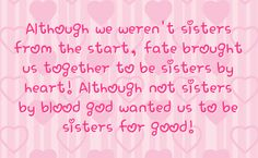 my best friends are my sisters qoutes | us together to be sisters by heart although not sisters by blood god ...
