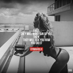 First they will make fun of you then they will ask how you did it motivation inspiration success quotes gains 23 ideas fitness quotes for girls so true quotes fitness Sport Motivation, Fitness Studio Motivation, Health Motivation, Weight Loss Motivation, Fit Women Motivation, Fitness Workouts, Sport Fitness, Fitness Goals, Fitness Music