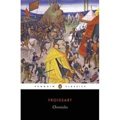 Chronicles -  If you like the 14th century, this is it's most famous historian.  Be careful, though.  He wrote for a patron, he exaggerates and you need to really, really love the Middle Ages!