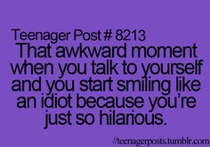 """I do that a lot and people see me and ask """" What is so funny??"""""""