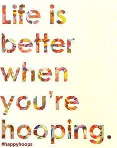 life is better when you hoop!  http://hooptricks.org/start-here