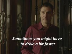 Sometimes you might have to drive a bit faster... (David Morrissey in 'The Driver' part I)