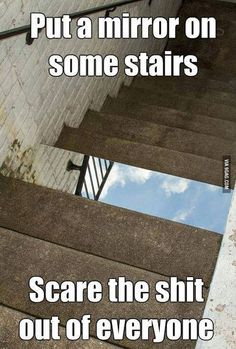 "Put a mirror on stairs-Or maybe not so ""Funny"". If I saw this on my way up/down the stairs, I would probably trip and fall and kill myself."