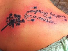 Everything happens for a reason tattoo. Without the dandelion