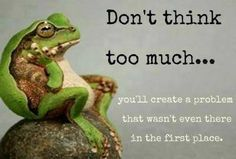 dont think to much life quotes quotes quote life quote