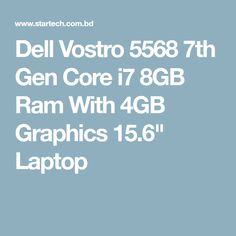 Dell Vostro 5568 Gen Core Ram With Graphics Laptop I7 Laptop, Laptop Brands, Wireless Lan, Multi Touch, Stereo Speakers, Card Reader, Sd Card, Core, Graphics