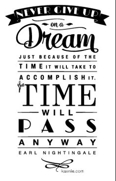 Never give up on a dream...the time will pass anyway {free printable}