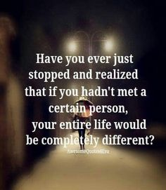 Glad I met you. ....