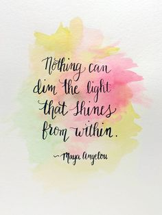 """""""Nothing can dim the light that shines from within."""" Quote by Maya Angelou and a reminder to let your light shine brightly this summer."""