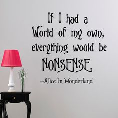 Wall Decal Alice In Wonderland Quote If I Had A World Of My Own Everything Would…