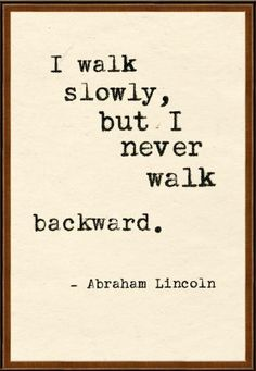 I walk slowly but I never walk backward #AbeLincoln #quotes #business