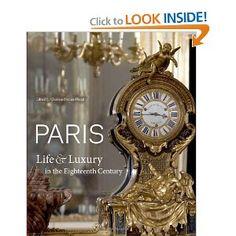 Paris: Life & Luxury in the Eighteenth Century: Charissa Bremer-David, Peter Bjorn Kerber, Kimberly Chrisman-Campbell, Joan DeJean, Mimi Hel...