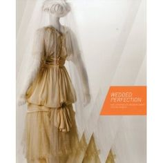 Wedded Perfection: Two Centuries of Wedding Gowns (Hardcover) http://www.amazon.com/dp/1904832849/?tag=whthte-20 1904832849