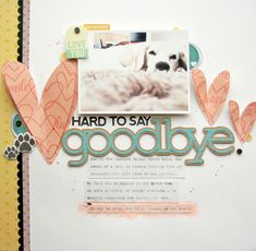 Hard To Say Goodbye Layout by Nicole Nowosad featuring Jillibean Soup Hardy Hodgepodge. Dog Scrapbook Layouts, Scrapbook Patterns, 12x12 Scrapbook, Scrapbook Sketches, Scrapbook Paper Crafts, Scrapbook Supplies, Scrapbooking Ideas, Scrapbook For Best Friend, Smash Book Pages