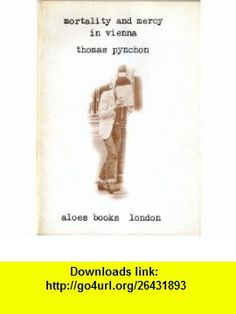 Mortality and Mercy in Vienna (9780856520235) Thomas Pynchon , ISBN-10: 0856520233  , ISBN-13: 978-0856520235 ,  , tutorials , pdf , ebook , torrent , downloads , rapidshare , filesonic , hotfile , megaupload , fileserve