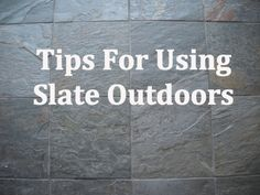 Tips for using slate outdoors