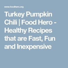 Turkey Pumpkin Chili | Food Hero - Healthy Recipes that are Fast, Fun and Inexpensive