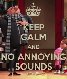 """i can just hear him saying """" no annoying sounds"""""""