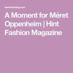 A Moment for Méret Oppenheim | Hint Fashion  Magazine