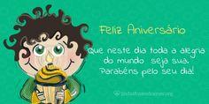 Menino Verde: Que neste dia toda a alegria do mundo seja sua. Parabéns pelo seu dia!  http://www.lindasfrasesdeamor.org/aniversario
