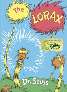 CLIMATE CHANGES: The  Lorax by  Dr. Seuss - now a beautiful movie to get the discussion going.