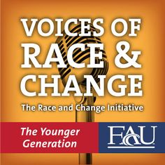 """Voices of """"Race"""" and Change: The Younger Generation - FAU School...: Voices of """"Race"""" and Change: The Younger… #CommunicationsampMedia"""
