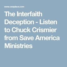 The Interfaith Deception - Listen to Chuck Crismier from Save America Ministries