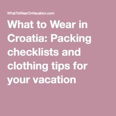 What to Wear in Croatia: Packing checklists and clothing tips for your vacation