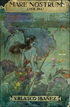 Cover art for an English edition of Mare Nostrum by Vicente Blasco Ibáñez, 1918 (illustrator unknown)