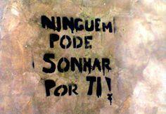 Ninguém pode Sonhar por TI!  Visite -->> http://blog.carvalhohelder.com/
