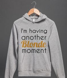Blonde moment. I need this so no one will ask questions when I do or say something stupid