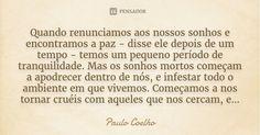 Quando renunciamos aos nossos sonhos e encontramos a paz - disse ele depois de um tempo - temos um pequeno período de tranquilidade. Mas os sonhos mortos começam a apodrecer dentro de nós, e... — Paulo Coelho