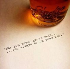"""""""May you never go to hell… …but always be on your way."""""""