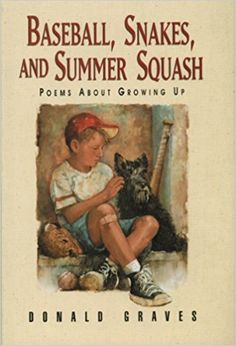 Grades 5-8 / Baseball, Snakes, and Summer Squash: Poems About Growing Up by Donald Graves