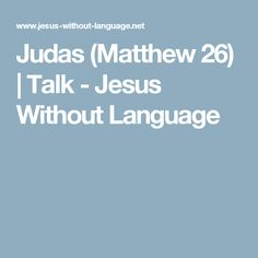 Judas (Matthew 26) | Talk - Jesus Without Language