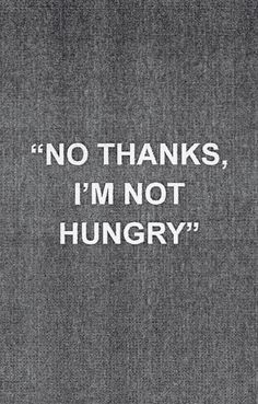 """I need to say this more #Thinspiration"" Now, this could go two directions. If you're actually not hungry, this is a perfectly fine thing to say. However, if you're hungry and just trying to drop weight then this should not be a goal. It's okay to not over-eat. It's not okay to starve yourself."