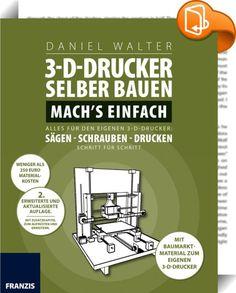 3D-Drucker selber bauen. Machs einfach.    ::  2. erweiterte und aktualisierte Auflage: MIT ZUSATZKAPITEL ZUM AUFRÜSTEN UND ERWEITERN.  3-D-Drucker selber bauen: Mach's einfach! 1000 Euro sind Ihnen für einen 3-D-Drucker zu viel? Sie möchten die Funktionsweise eines 3-D-Druckers verstehen, um auch gute Ausdrucke erstellen zu können? Dann sind Sie hier richtig! Daniel Walter zeigt Ihnen, wie Sie mit Materialkosten von weniger als 250 Euro einen guten 3-D-Drucker selbst bauen. Für den Au...