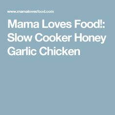 Mama Loves Food!: Slow Cooker Honey Garlic Chicken