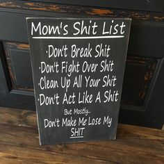 A personal favorite from my Etsy shop https://www.etsy.com/listing/385972680/moms-shit-list-sign
