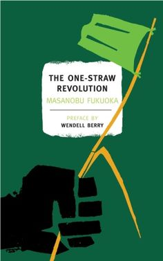 "LOVE this book!!  ""THE ONE STRAW REVOLUTION is Masanobu Fukuoka's account of his work and his life, originally published in 1978. He offers his methods and pedagogy behind ""natural farming,"" but this book is more than a guide to farming. It is beyond biography and philosophy. It provides a light to the way in which we are to live with the world sanely."""