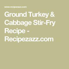 Ground Turkey & Cabbage Stir-Fry Recipe - Recipezazz.com