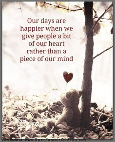 Our days are happier when we give people a bit of our heart