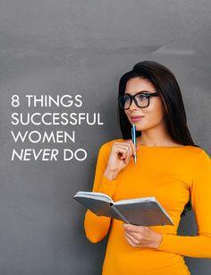 8 Things Successful Women Never Do