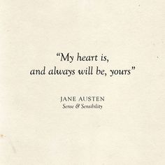 Literary Wedding My heart is, and always will be, yours Jane Austen Quote - Love Quotes Simple Love Quotes, Love Quotes For Wedding, Love Quotes For Her, Cute Love Quotes, Romantic Quotes, Quotes For Him, Be Yourself Quotes, Love Quotes For Marriage, Beautiful Quotes About Love