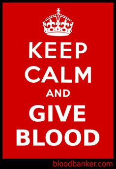 Keep Calm and Give Blood.
