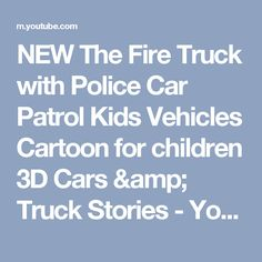 NEW The Fire Truck with Police Car Patrol Kids Vehicles Cartoon for children 3D Cars & Truck Stories - YouTube